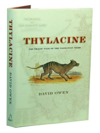 Thylacine: the tragic tale of the Tasmanian tiger. David Owen