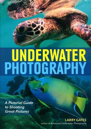 Underwater photography: a pictorial guide to shooting great pictures. Larry Gates