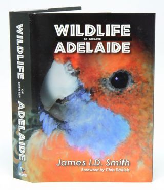 Wildlife of greater Adelaide. James I. D. Smith
