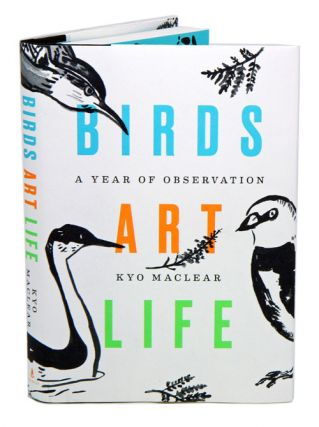 Birds art life: a year of observation. Kyo Maclear