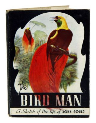 The bird man: a sketch of the life of John Gould. Charles Barrett
