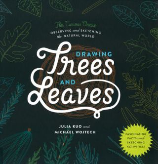 Drawing trees and leaves: observing and sketching the natural world. Julia Kuo, Michael Wojtech