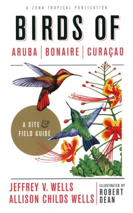 Birds of Aruba, Bonaire, and Curacao: a site and field guide. Jeffrey V. Wells