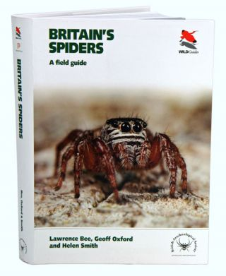 Britain's spiders: a field guide. Lawrence Bee, Geoff Oxford, Helen Smith.