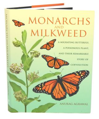Monarchs and milkweed: a migrating butterfly, poisonous plant and their remarkable story of coevolution. Anurag Agrawal.