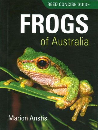 Frogs of Australia: Reed concise guide. Marion Anstis