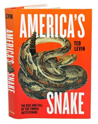 America's snake: the rise and fall of the Timber rattlesnake. Ted Levin.