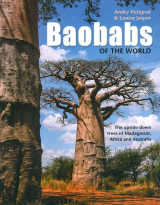 Baobabs of the world: the upside-down trees of Madagascar, Africa and Australia. Andry Petignat, Louise Jasper.