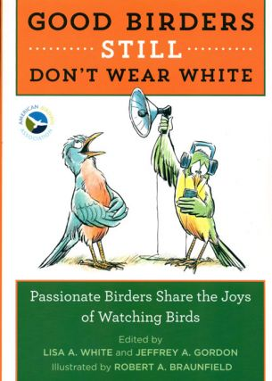 Good birders still don't wear white. Lisa A. White, Jeffrey A. Gordon.