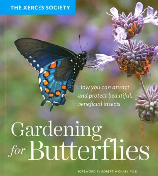 The Xerces Society gardening for butterflies: how you can attract and protect beautiful, beneficial insects.