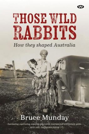 Those wild rabbits: how they shaped Australia. Bruce Munday