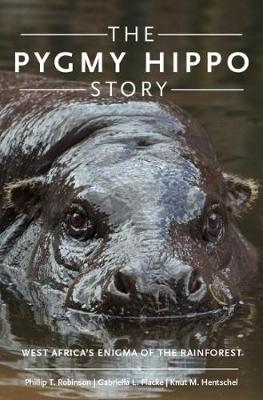 The Pygmy hippo story: West Africa's enigma of the rainforest. Phillip T. Robinson, Gabriella L., Flacke, Knut M., Hentschel.