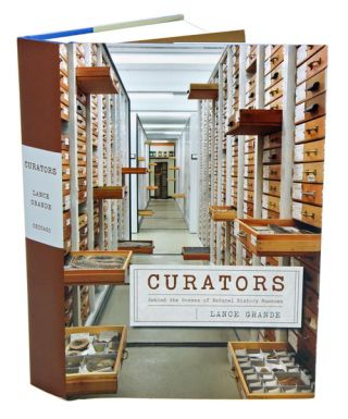 Curators: behind the scenes of natural history museums. Lance Grande