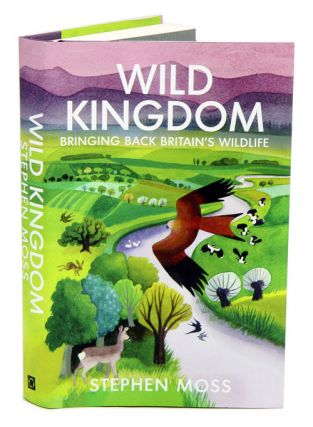 Wild kingdom: bringing back Britain's wildlife. Stephen Moss
