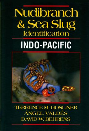 Nudibranch and sea slug identification: Indo-Pacific. Terrence M. Gosliner, Angel Valdes, David...