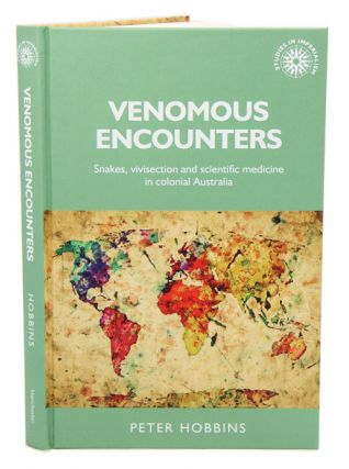 Venomous encounters: snakes, vivisection and scientific medicine in colonial Australia. Peter Hobbins, Andrew Thompson.