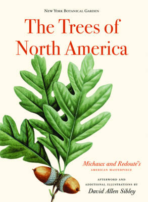 Trees of North America: Michaux and Redoute's American masterpiece. Gregory Long, Marta McDowell, Susan Fraser.