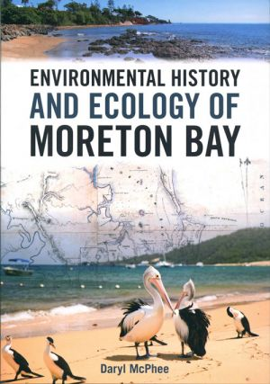 Environmental history and ecology of Moreton Bay. Daryl McPhee.