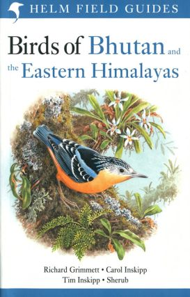 Birds of Bhutan and the Eastern Himalayas. Richard Grimmett, Tim Inskipp and Sherub, Carol Inskipp