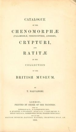 Catalogue of the Chenomorphae (Palamedelae, Phoenicoptera, Anseres), Crypturi, and Ratitae in the Collection of the British Museum.