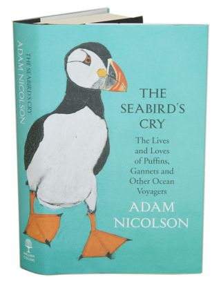 The seabird's cry: the lives and loves of puffins, gannets and other ocean voyagers. Adam Nicolson