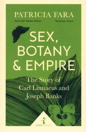 Sex, botany and empire: the story of Carl Linnaeus and Joseph Banks. Patricia Fara.