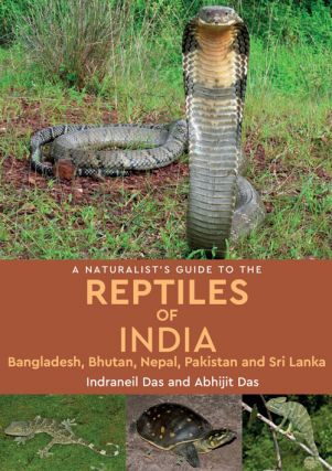 A naturalist's guide to the reptiles of India, Bangladesh, Bhutan, Nepal, Pakistan and Sri Lanka....