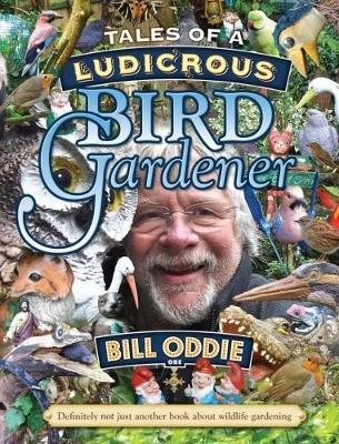 Tales of a ludicrous bird gardener. Bill Oddie.