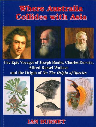 Where Australia collides with Asia: the epic voyages of Joseph Banks, Charles Darwin, Alfred Russel Wallace and the origin of On the Origin of Species.