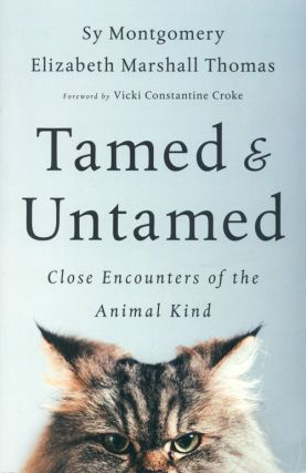 Tamed and untamed: close encounters of the animal kind. Sy Montgomery, Elizabeth Marshall Thomas