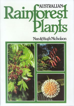 Australian rainforest plants [volume one]: in the forest and in the garden. Nan Nicholson, Hugh...