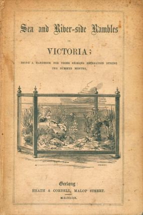 Sea and river-side rambles in Victoria [facsimile]. Samuel Hannaford