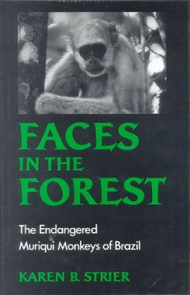 Faces in the forest: the endangered Muriqui Monkeys of Brazil. Karen B. Strier