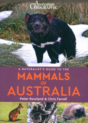 Australian Geographic: a naturalist's guide to the mammals of Australia. Peter Rowland, Chris...