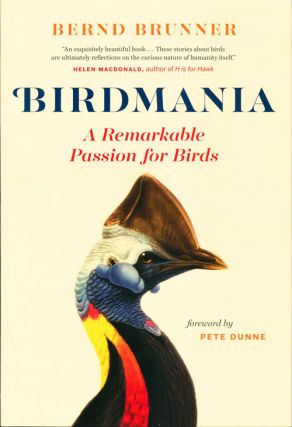Birdmania: a remarkable passion for birds. Bernd Brunner.