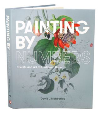 Painting by numbers: the life and art of Ferdinand Bauer. David Mabberley