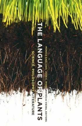 The language of plants: science, philosophy, literature. Monica Gagliano.