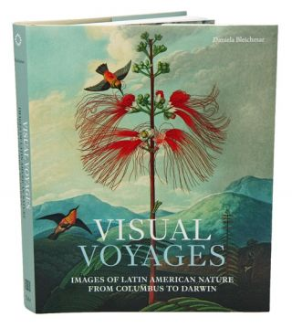 Visual voyages: images of Latin American nature from Columbus to Darwin. Daniela Bleichmar