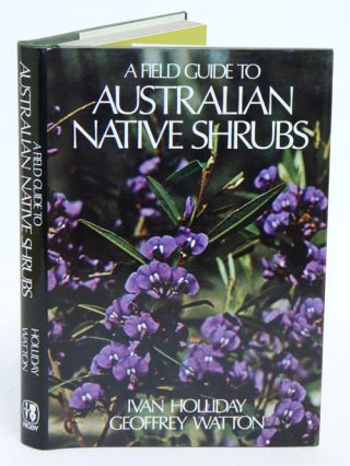 A field guide to Australian native shrubs. Ivan Holliday, Geoffrey Watton