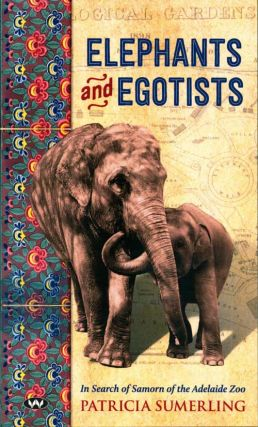 Elephants and egotists: in search of Samorn of the Adelaide Zoo. Patricia Sumerling