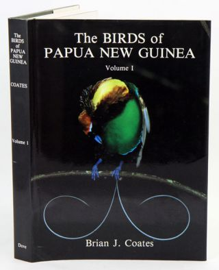 The Birds of Papua New Guinea, including the Bismarck Archipelago and Bougainville, volume one: non passerines. Brian J. Coates.