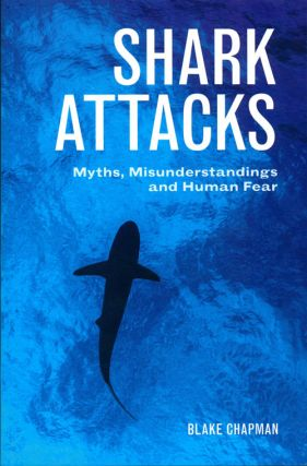 Shark attacks: myths, misunderstandings and human fear. Blake Chapman