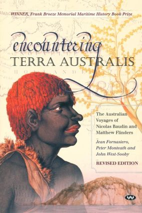 Encountering Terra Australis: the Australian voyages of Nicolas Baudin and Matthew Flinders. Jean...