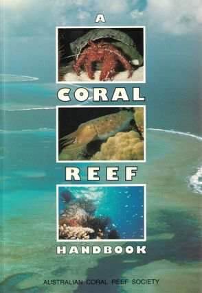 A coral reef handbook: a guide to the geology, flora and fauna of the Great Barrier Reef. Patricia Mather, Isobel Bennett.