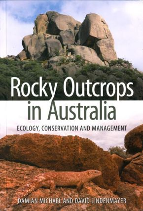 Rocky outcrops in Australia: ecology, conservation and management. Damian Michael, David Lindenmayer.