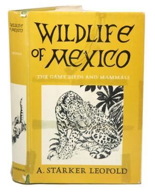 Wildlife of Mexico: the game birds and mammals. A. Starker Leopold