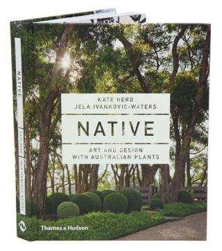 Native: art and design with Australian plants. Kate Herd, Jela Ivankovic-Waters.