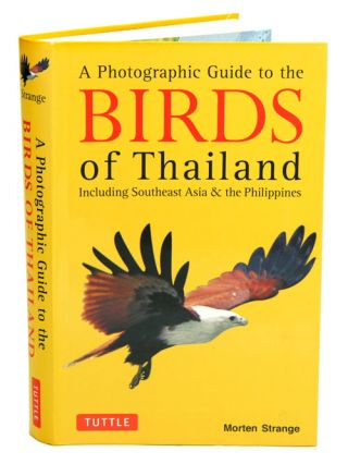 A photographic guide to the birds of Thailand, including south east Asia and the Phillippines. Morten Strange.