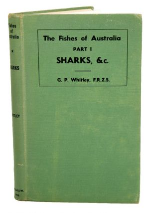 The fishes of Australia, part one: the sharks, rays, devil-fish, and other primitive fishes of Australia and New Zealand. Gilbert Percy Whitley.