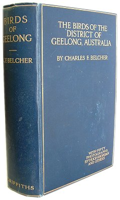 The birds of the district of Geelong, Australia. Charles F. Belcher